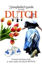 The Xenophobe's Guide to the Dutch eBook by Rodney Bolt