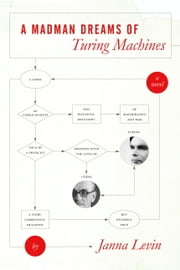 A Madman Dreams of Turing Machines ebook by Janna Levin