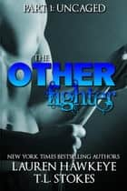 The Other Fighter Part 1: Uncaged - The Other Brother ebook by Lauren Hawkeye, T.L. STOKES