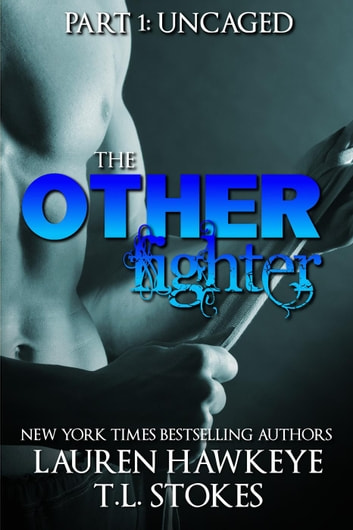 The Other Fighter Part 1: Uncaged - The Other Brother ebook by Lauren Hawkeye,T.L. STOKES
