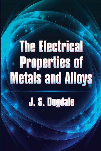 The Electrical Properties of Metals and Alloys ebook by J.S. Dugdale