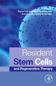 Resident Stem Cells and Regenerative Therapy ebook by Regina Coeli dos Santos Goldenberg,Antonio Carlos Campos de Carvalho