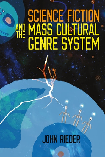 Science fiction and the mass cultural genre system ebook by john science fiction and the mass cultural genre system ebook by john rieder fandeluxe Image collections