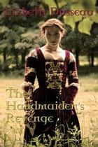 The Handmaiden's Revenge ebook by Lizbeth Dusseau