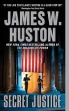 Secret Justice ebook by James W. Huston