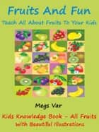 Kids Learning: Fruits And Fun Teach All Fruits To Your Kids ebook by Megs Var