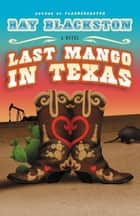 Last Mango in Texas - A Novel ebook by Ray Blackston