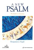 A New Psalm: A Guide to Psalms as Literature ebook by Benjamin Segal