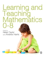Learning and Teaching Mathematics 0-8 ebook by Miss Helen Taylor,Andrew J. R. Harris