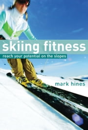Skiing Fitness - Reach your potential on the slopes ebook by Mark Hines