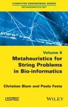 Metaheuristics for String Problems in Bio-informatics ebook by Christian Blum, Paola Festa
