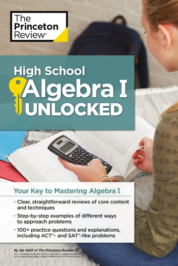 High School Algebra I Unlocked - Your Key to Mastering Algebra I eBook by The Princeton Review