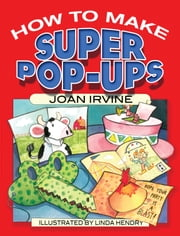 How to Make Super Pop-Ups ebook by Joan Irvine,Linda Hendry