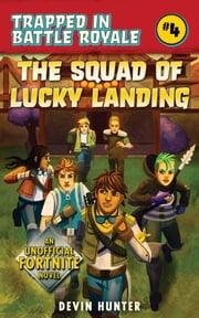 The Squad of Lucky Landing - An Unofficial Fortnite Novel ebook by Devin Hunter