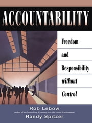 Accountability - Freedom and Responsibility Without Control ebook by Robert Lebow,Randy Spitzer