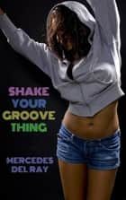 Shake Your Groove Thing ebook by Mercedes Del Ray