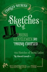 Sketches of Young Gentlemen and Young Couples: with Sketches of Young Ladies by Edward Caswall ebook by Charles Dickens,Paul Schlicke
