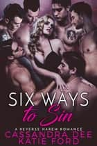 Six Ways to Sin - A Reverse Harem Romance ebook by Cassandra Dee, Katie Ford