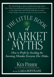 The Little Book of Market Myths - How to Profit by Avoiding the Investing Mistakes Everyone Else Makes ebook by Kenneth L. Fisher