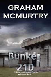 Bunker 21D ebook by Graham McMurtry