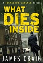 What Dies Inside ebook by James Craig