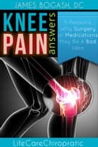 Knee Pain Answers ebook by James Bogash, DC