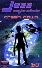 Jazz, Monster Collector in: Crash Down (Season one, Episode One) ebook by RyFT Brand