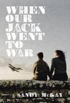 When Our Jack Went to War ebook by Sandy McKay
