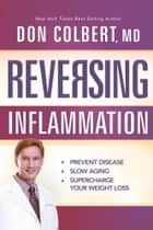 Reversing Inflammation ebook by Don Colbert, MD, MD