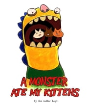 A Monster Ate My Kittens ebook by Kevin Koller,Nic Koller