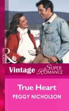 True Heart (Mills & Boon Vintage Superromance) (9 Months Later, Book 29) ebook by Peggy Nicholson