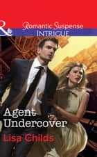 Agent Undercover (Mills & Boon Intrigue) (Special Agents at the Altar, Book 2) eBook by Lisa Childs