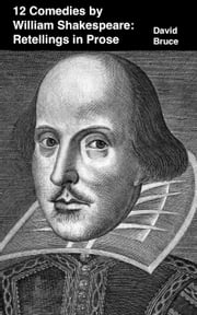 William Shakespeare's 12 Comedies: Retellings in Prose ebook by David Bruce