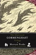 The Illustrated Gormenghast Trilogy ebook by Mervyn Peake, China Mieville