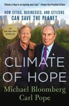 Climate of Hope - How Cities, Businesses, and Citizens Can Save the Planet ebook by Michael Bloomberg, Carl Pope