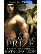 Lord Griffin's Prize ebook by Katalina Leon
