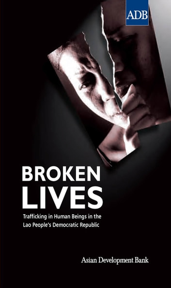 Broken Lives - Trafficking in Human Beings in Lao People's Democratic Republic eBook by Asian Development Bank