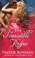 The Irresistible Rogue ebook by Valerie Bowman