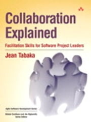 Collaboration Explained - Facilitation Skills for Software Project Leaders ebook by Jean Tabaka