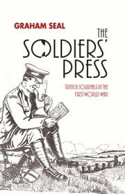 The Soldiers' Press - Trench Journals in the First World War ebook by G. Seal