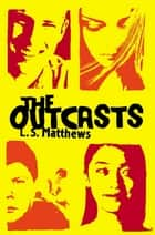 The Outcasts ebook by L S Matthews