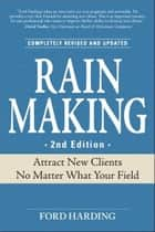 Rain Making: Attract New Clients No Matter What Your Field ebook by Ford Harding