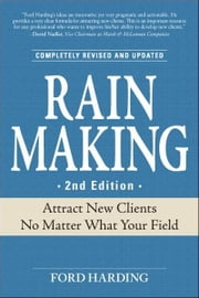 Rain Making: Attract New Clients No Matter What Your Field - Attract New Clients No Matter What Your Field ebook by Ford Harding