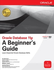 Oracle Database 11g A Beginner's Guide ebook by Ian Abramson, Michael Abbey, Michael Corey