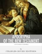 Lost Books of the Bible: Apocrypha of the New Testament ebook by Charles River Editors
