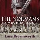 The Normans - From Raiders to Kings audiobook by Lars Brownworth