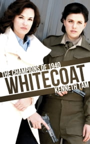 Whitecoat - The Champions of 1940 ebook by Kenneth Tam
