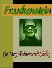 Frankenstein; or The Modern Prometheus ebook by Shelly, Mary Woolstonecraft