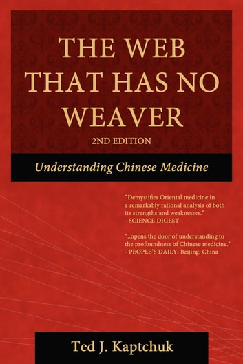 The Web That Has No Weaver: Understanding Chinese Medicine ebook by Ted J Kaptchuk