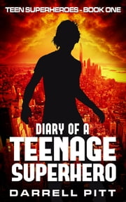 Diary of a Teenage Superhero ebook by Darrell Pitt